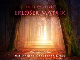 Initiation in die Erlöser-Matrix  3fache Webinarreihe