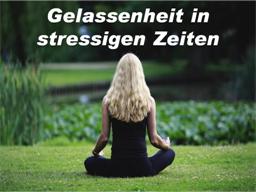 Gelassenheit in stressigen Zeiten