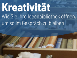 Webinar: Wie Sie Ihre Ideenbibliothek öffnen, um im Gespräch zu bleiben