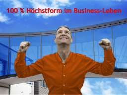 Webinar: 100 % Höchstform im Business-Leben - Die Einstellung, Selbstführung und Motivation der Profis